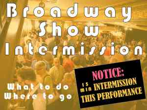 Broadway Show Intermission = where to go and what to do