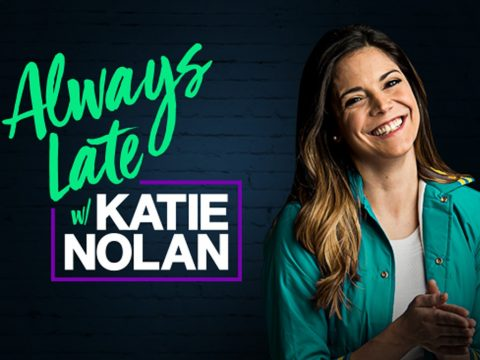 Always Late with Katie Nolan
