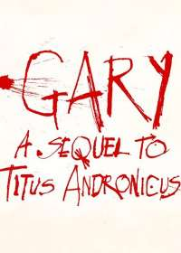 Gary: A Sequel to Titus Andronicus Tickets