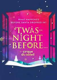 Twas the Night Before... By Cirque du Soleil Tickets
