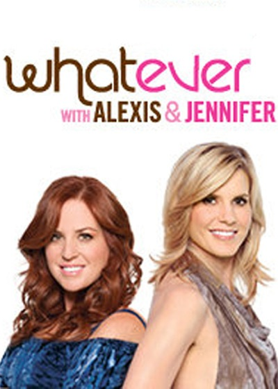 Whatever with Alexis & Jennifer Show Poster
